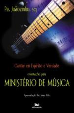 CANTAR EM ESPÍRITO E VERDADE - ORIENTAÇÕES PARA MINISTÉRIO DE MÚSICA