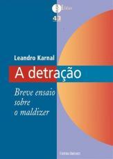 DETRAÇÃO, A - BREVE ENSAIO SOBRE O MALDIZER