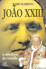 JOÃO XXIII - A SABEDORIA DO CORAÇÃO