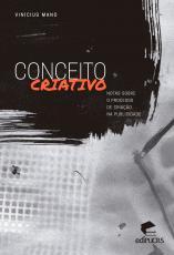 CONCEITO CRIATIVO- NOTAS SOBRE O PROCESSO DE CRIAÇÃO NA PUBLICIDADE