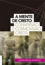 MENTE DE CRISTO, A- CONVERSÃO E COSMOVISÃO CRISTÃ