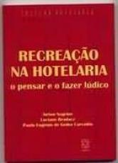 RECREACAO NA HOTELARIA - O PENSAR E O FAZER LUDICO