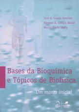 BASES DA BIOQUÍMICA E TÓPICOS DE BIOFÍSICA - UM MARCO INICIAL