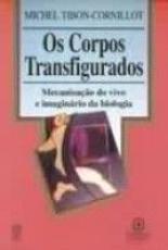 CORPOS TRANSFIGURADOS, OS * - MECANIZACAO DO VIVO...