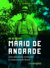 DE OLHO EM MARIO DE ANDRADE - UMA DESCOBERTA INTELECTUAL E SENTIMENTAL DO BRASIL