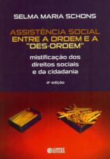 """ASSISTÊNCIA SOCIAL ENTRE A ORDEM E A """"DES-ORDEM"""" - MISTIFICAÇÃO DOS DIREITOS SOCIAIS E DA CIDADANIA"""
