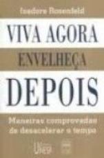 VIVA AGORA ENVELHECA DEPOIS - MANEIRAS COMPROVADAS...