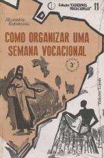 COMO ORGANIZAR UMA SEMANA VOCACIONAL - COLEÇÃO CADERNOS VOCACIONAIS 11