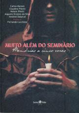 MUITO ALEM DO SEMINARIO - MEMORIAS A CINCO VOZES