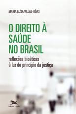 DIREITO À SAÚDE NO BRASIL, O - REFLEXÕES BIOÉTICAS À LUZ DO PRINCÍPIO DA JUSTIÇA
