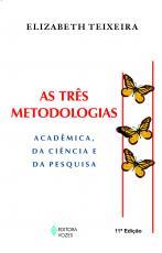 TRÊS METODOLOGIAS - ACADÊMICA, DA CIÊNCIA E DA PESQUISA