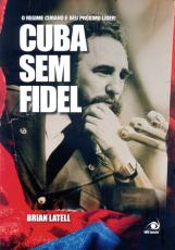 CUBA SEM FIDEL - O REGIME CUBANO E SEU PROXIMO LIDER