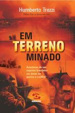EM TERRENO MINADO - JORNALISMO DE RISCO EM ÁREAS DE GUERRA, CATÁSTROFE E CRIME ORGANIZADO
