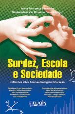 SURDEZ, ESCOLA E SOCIEDADE - REFLEXOES SOBRE FONOAUDIOLOGIA E EDUCACAO