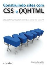 CONSTRUINDO SITES COM CSS E (X)HTML - SITES CONTROLADOS POR FOLHAS DE ESTILO EM CASCATA