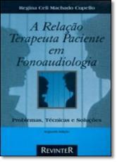 RELACAO TERAPEUTA PACIENTE EM FONOAUDIOLOGIA PROBLEMAS TECNICAS E SOLUCOES - 2ª