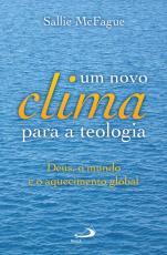 NOVO CLIMA PARA A TEOLOGIA, UM - DEUS, O MUNDO E O AQUECIMENTO GLOBAL - COL - 1