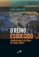REINO ESQUECIDO, O - ARQUEOLOGIA E HISTORIA DE ISRAEL NORTE