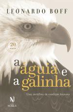 ÁGUIA E A GALINHA, A - UMA METÁFORA DA CONDIÇÃO HUMANA - EDIÇÃO COMEMORATIVA