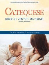 CATEQUESE DESDE O VENTRE MATERNO