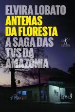 ANTENAS DA FLORESTA - A SAGA DAS TVS DA AMAZÔNIA
