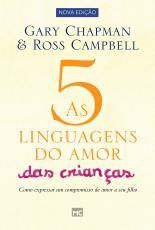 5 LINGUAGENS DO AMOR DAS CRIANÇAS, AS - COMO EXPRESSAR UM COMPROMISSO DE AMOR A SEU FILHO