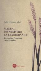 MANUAL DO MINISTRO EXTRAORDINÁRIO - DA SAGRADA COMUNHÃO E DAS EXÉQUIAS