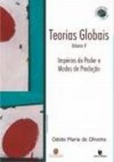 TEORIAS GLOBAIS E SUAS REVOLUCOES - VOL. II: IMPERIOS DO PODER E MODOS DE P - 1