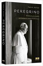 PEREGRINO - MINHA BUSCA PELO VERDADEIRO PAPA FRANCISCO
