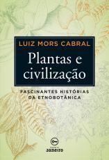 PLANTAS E CIVILIZAÇÃO - FASCINANTES HISTÓRIAS DA ETNOBOTÂNICA