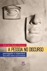 PESSOA NO DISCURSO, A - PORTUGUÊS E ESPANHOL NOVO OLHAR SOBRE A PROXIMIDADE