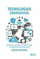 TECNOLOGIAS EMERGENTES - MUDANÇA DE ATITUDE E DIFERENCIAIS COMPETITIVOS NAS EMPRESAS