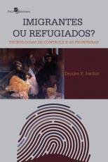IMIGRANTES OU REFUGIADOS - TECNOLOGIAS DE CONTROLE E AS FRONTEIRAS