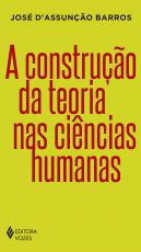 CONSTRUÇÃO DA TEORIA NAS CIÊNCIAS HUMANAS, A
