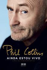 PHIL COLLINS - AINDA ESTOU VIVO - UMA AUTOBIOGRAFIA