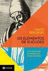 Elementos de Euclides, os - uma história da geometria e do poder das ideias