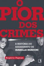 O PIOR DOS CRIMES - A HISTÓRIA DO ASSASSINATO DE ISABELLA NARDONI