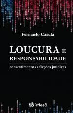 LOUCURA E RESPONSABILIDADE - CONSENTIMENTO AS FICÇÕES JURÍDICAS