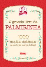 GRANDE LIVRO DA PALMIRINHA, O -1000 RECEITAS DELICIOSAS DA VOVÓ MAIS QUERIDA DO BRASIL