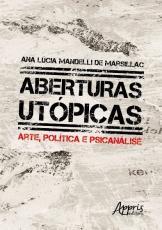 ABERTURAS UTÓPICAS: ARTE, POLÍTICA E PSICANÁLISE