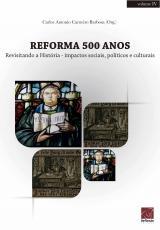REFORMA 500 ANOS - REVISITANDO A HISTÓRIA IMPACTOS SOCIAIS POLÍTICOS E CULTURAIS - VOLUME IV