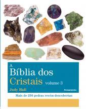 BÍBLIA DOS CRISTAIS, A - VOLUME 3 - MAIS DE 250 PEDRAS RECÉM DESCOBERTAS