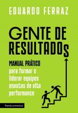 GENTE DE RESULTADOS - MANUAL PRÁTICO PARA FORMAR E LIDERAR EQUIPES ENXUTAS DE ALTA PERFORMANCE