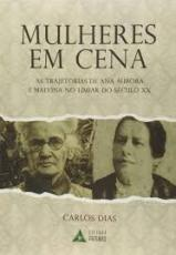 MULHERES EM CENA - AS TRAJETÓRIAS DE ANA AURORA E MALVINA NO LIMIAR DO SÉCULO XX