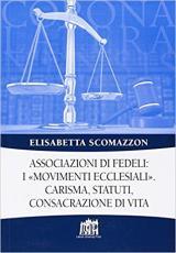 ASSOCIAZIONI DI FEDELI - I MOVIMENTI ECCLESIALI - CARISMA - STATUTI, CONSACRAZIONE DI VITA