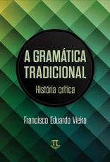 GRAMÁTICA TRADICIONAL, A - HISTÓRIA CRÍTICA