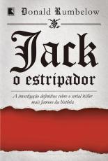JACK, O ESTRIPADOR: A INVESTIGAÇÃO DEFINITIVA SOBRE O SERIAL KILLER MAIS FAMOSO DA HISTÓRIA