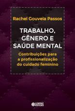 TRABALHO GÊNERO E SAÚDE MENTAL - CONTRIBUIÇÕES A PROFISSIONALIZAÇÃO DO CUIDADO FEMININO