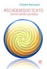 CADEIAS DO TEXTO, AS - CONSTRUINDO SENTIDOS