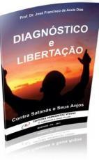 DIAGNOSTICO E LIBERTACAO - CONTRA SATANAS E SEUS ANJOS - 1ª